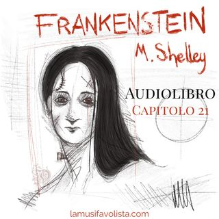 FRANKENSTEIN • M. Shelley ☆ Capitolo 21 ☆ Audiolibro ☆