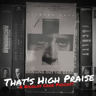 Bringing Out the Dead (1999) | That's High Praise: A Nicolas Cage Podcast #2