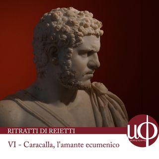 Ritratti di reietti - Caracalla, l'amante ecumenico - sesta puntata
