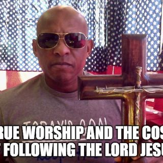 True Worship And The Cost Of Following The Lord Jesus