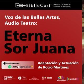 Audioteatro - 03 Eterna Sor Juana - Texto y voz por Rocío Martínez