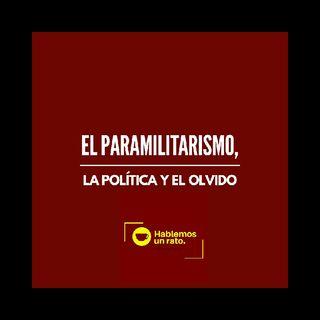 El Paramilitarismo, la politica y el olvido.