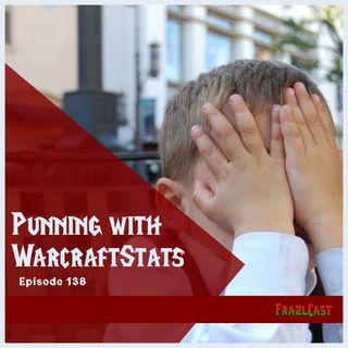 FC 138: Punning with WarcraftStats