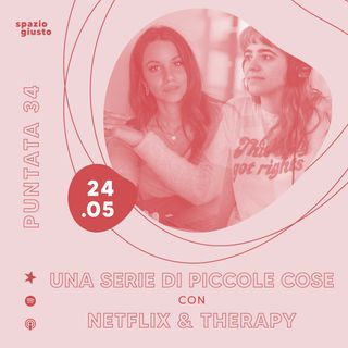 Puntata 34 - Una serie di piccole cose: il mondo fitto delle serie tv analizzato con Netflix & Therapy