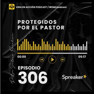 EP. 306 | Protegidos por el Pastor | #DMCpodcast