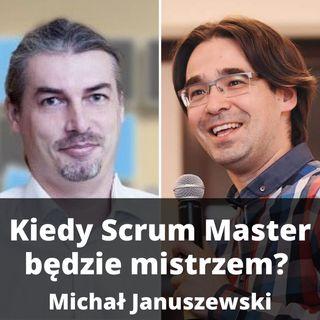 #001 - Ile Scrum Master potrzebuje lat doświadczenia, aby zostać mistrzem? Rozmowa z Michałem Januszewskim.