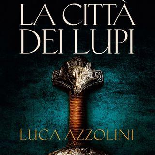 """Luca Azzolini """"La città dei lupi"""""""