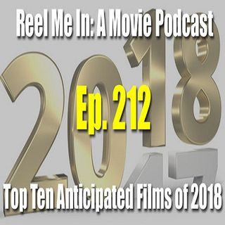 Ep. 212: Top 10 Anticipated Films of 2018