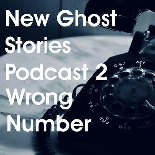 New Ghost Stories Podcast Ep 2 - Wrong Number