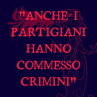 """""""Anche i partigiani hanno commesso crimini"""""""