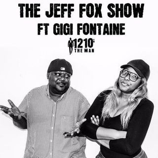 The Jeff Fox Show ft GiGi Fontaine on 1210 The Man