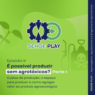 SengePlay Agronegócio - EP 03 Parte I - É possível produzir sem agrotóxicos?