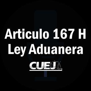 Articulo 167 H Ley Aduanera México
