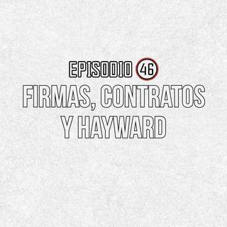 Ep 46- Parte 2: Firmas, contratos y Hayward.