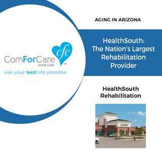 12/31/17: HealthSouth Rehabilitation | HealthSouth: The Nation's Largest Rehabilitation Provider | Aging In Arizona with Presley Reader