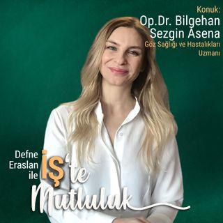 KISA - Op. Dr. Bilgehan Sezgin Asena - Göz Sağlığı ve Hastalıkları Uzmanı