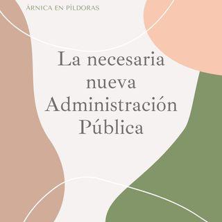 La necesaria nueva Administración Pública