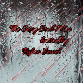 The Sexy Soul Mix Hosted By Rubee Jewel
