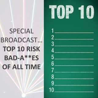 Special Broadcast: Top Ten Risk Bad A**es
