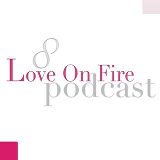 Love On Fire Relationship Podcast