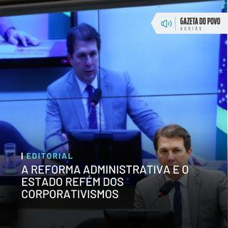 Editorial: A reforma administrativa e o Estado refém dos corporativismos