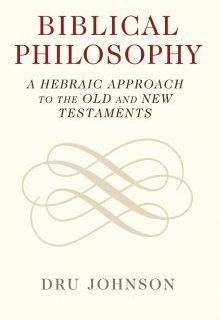 Dru Johnson – Biblical Philosophy