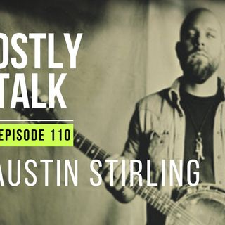 Ghostly Talk EP 110 – AUSTIN STIRLING & THE OTHER SIDE OF TRAGEDY