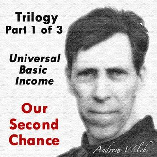 TSP148 - The Undefinable Spirit: Andrew Welch - 'Our Second Chance', part 1 of 3 - Universal Basic Income.