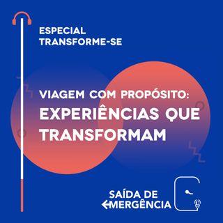 Especial Transforme-se - Viagem com Propósito: Experiências que transformam
