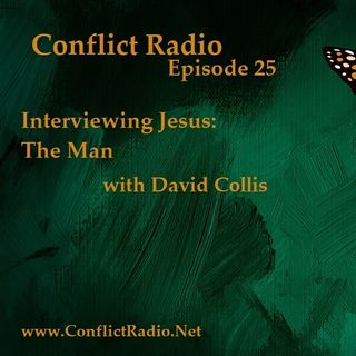 Episode 25 - Interviewing Jesus: The Man with David Collis