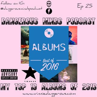 Dangerous Minds Podcast Ep 25: Top 10 Favorite Albums of 2016