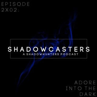 Episode 2x02: Adore into the Dark