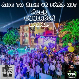 Side To Side vs Pass Out (Alex Emmerson Mashup)
