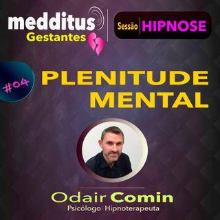 #04 Hipnose para Alcançar a Plenitude Mental | Dr. Odair Comin