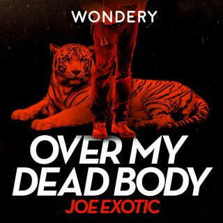 Introducing Over My Dead Body: Joe Exotic