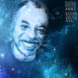 "LeVar Burton: ""You Will See Us All."" + News and Feedback!"