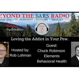 Loving the Addict in Your Pew : Chuck Robinson with Elements Behavioral Health