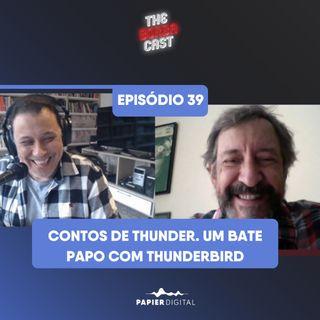 Episódio 39: Contos de Thunder. Um bate papo com Thunderbird