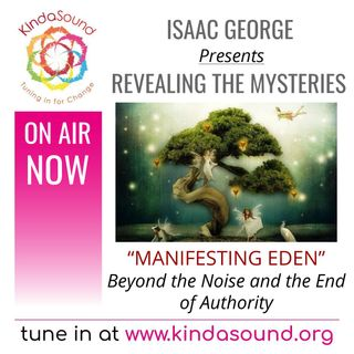 Manifesting Eden: Beyond the Noise and the End of Authority | Revealing the Mysteries with Isaac George
