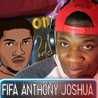 OMJ Podcast 011 | FIFA ANTHONY JOSHUA
