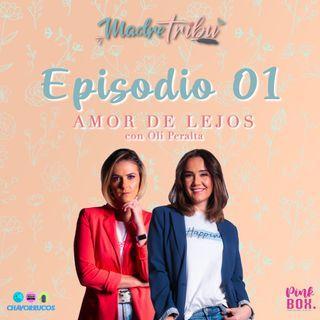 Ep 01 Amor de Lejos con Oli Peralta