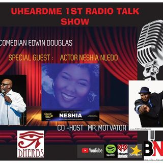 Uheardme 1ST RADIO TALK SHOW - ACTOR NESHIA NLEDO