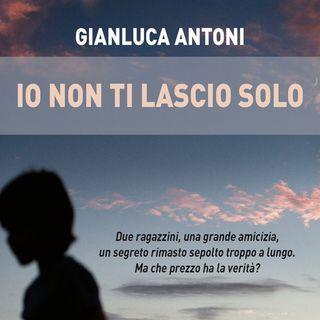 Gianluca Antoni: due ragazzini, una grande amicizia, un segreto custodito per oltre trent'anni...