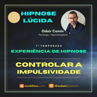 #05 | Experiência de Hipnose para Controlar a Impulsividade | Odair Comin