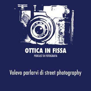 Volevo parlarvi di street photography