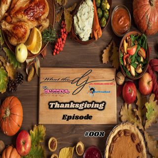 What the Dj Podcast Episode 008 Thanksgiving