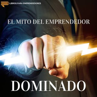 #021 - El Mito del Emprendedor Dominado