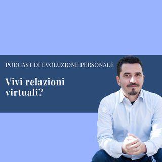 Episodio 32 - Vivi relazioni virtuali?