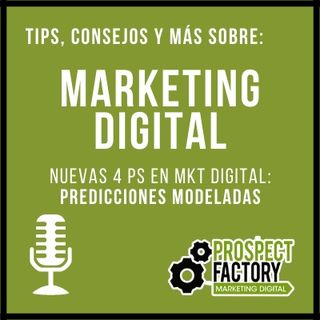 Nuevas 4Ps de marketing en el mundo digital - Predicciones Modeladas | Prospect Factory