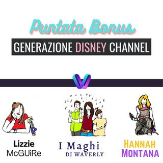 Puntata 10 (Bonus) - Generazione Disney Channel